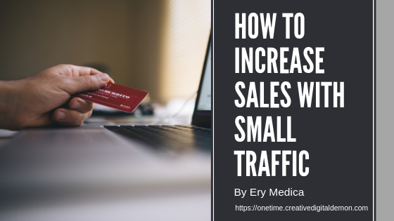 how to increase sales with small traffic